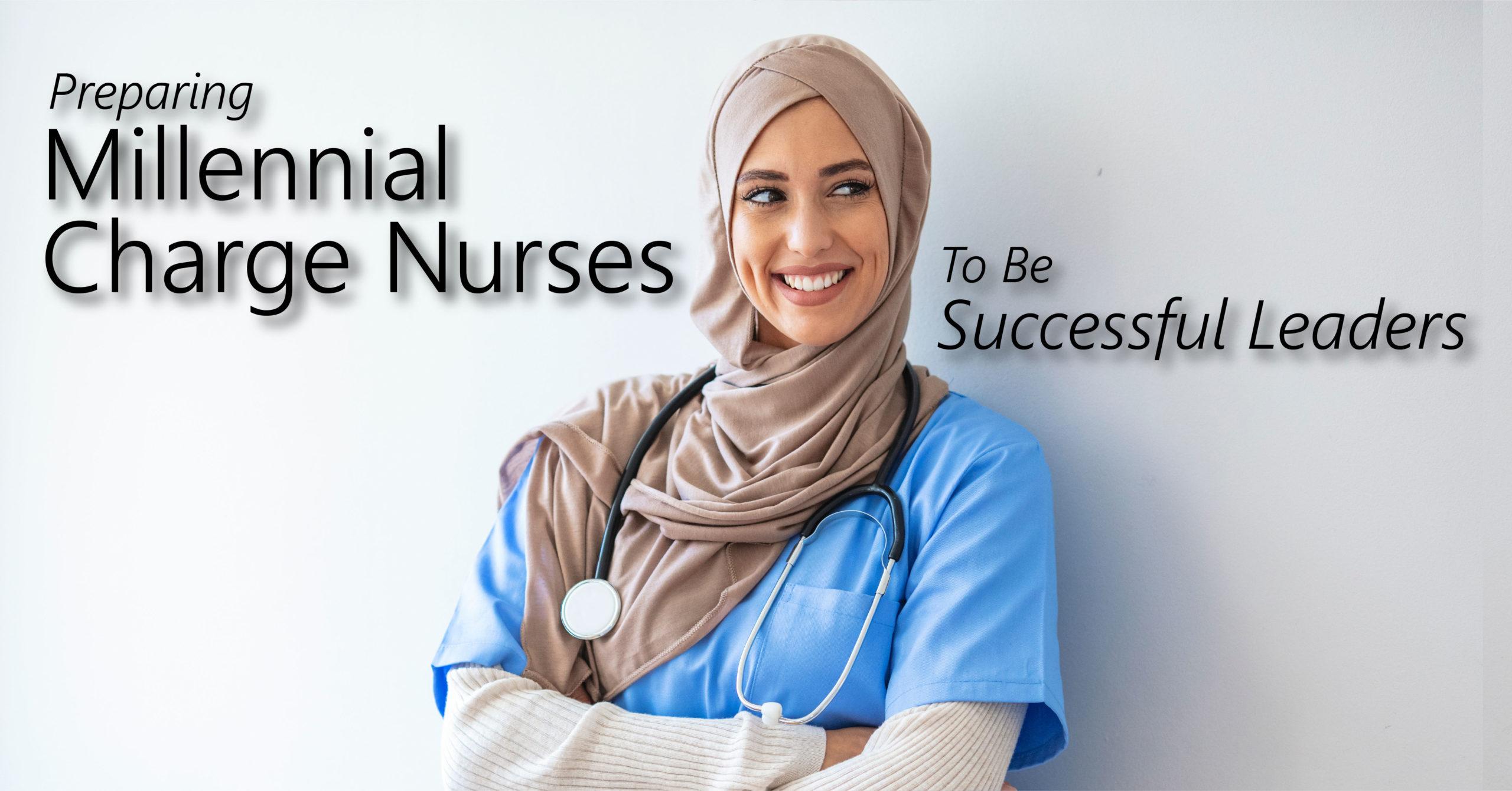 Preparing Millennial Charge Nurses To Be Successful Leaders 1