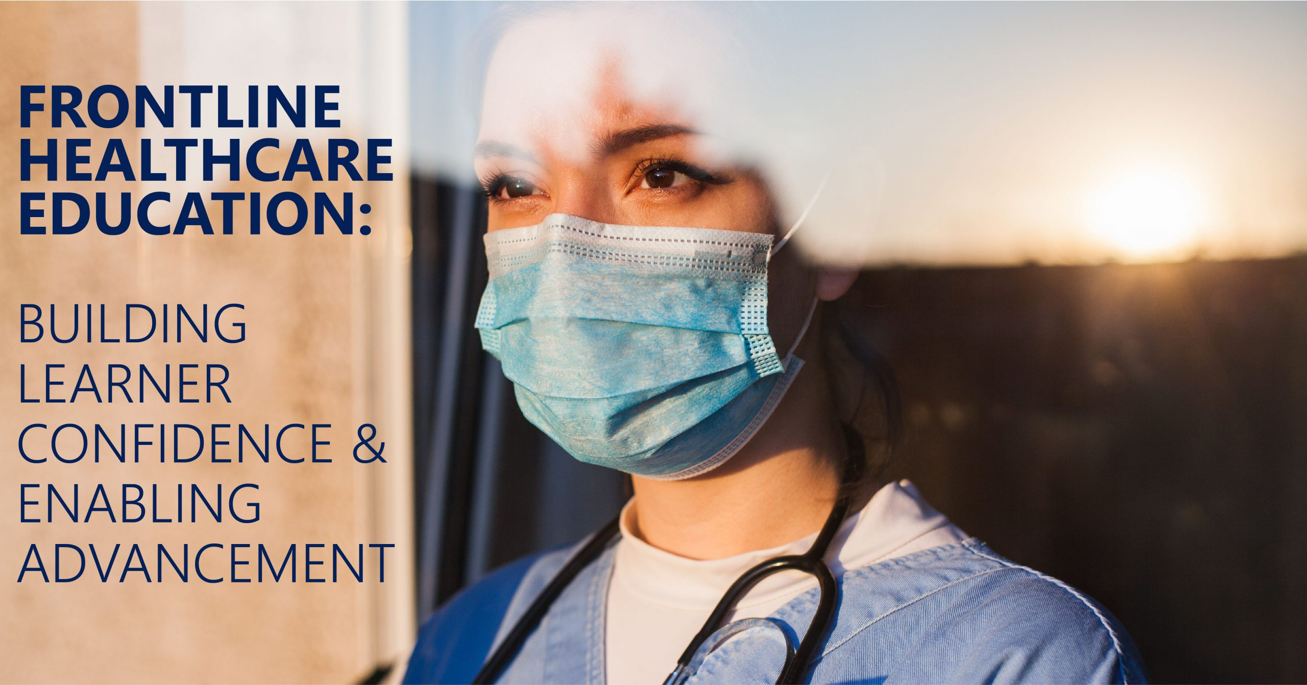 """Young woman healthcare worker wearing mask looks pensively out a window onto a bright landscape. Title of article """"Frontline Healthcare Education: Building Learner Confidence & Enabling Advancement"""" is superimposed on the left side of the image."""