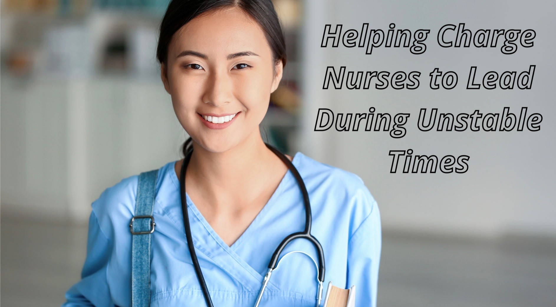 Helping Charge Nurses to Lead During Unstable Times