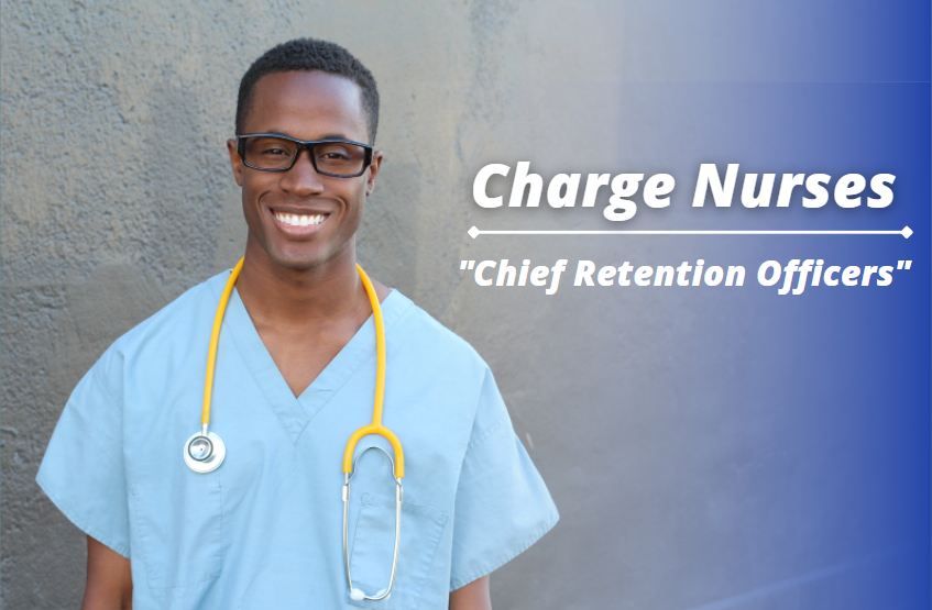"""Charge Nurses Are Also """"Chief Retention Officers"""""""